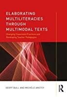 Elaborating Multiliteracies through Multimodal Texts: Changing Classroom Practices and Developing Teacher Pedagogies