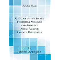 Geology of the Sierra Foothills Melange and Adjacent Areas, Amador County, California (Classic Reprint)