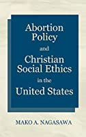 Abortion Policy and Christian Social Ethics in the United States