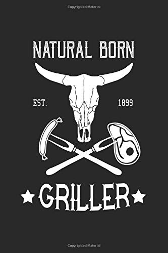 Natural born Griller: Western style grill sayings gifts lined notebook (A5 format, 15.24 x 22.86 cm, 120 pages)
