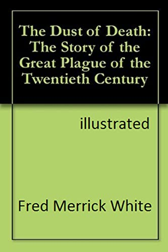 The Dust of Death: The Story of the Great Plague of the Twentieth Century illustrated (English Edition)