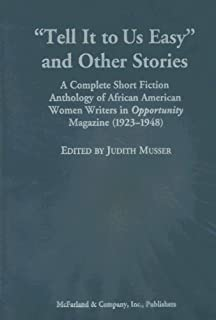 "Tell it to Us Easy and Other Stories: A Complete Short Fiction Anthology of African American Women Writers in ""Opportunit..."