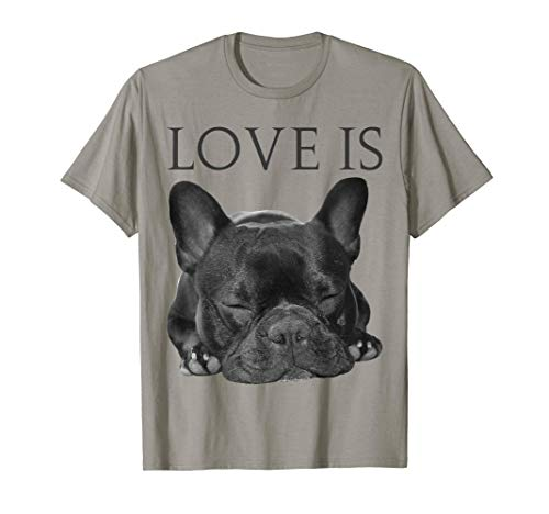 French Bulldog Shirt Love Is Cute Frenchie Dog Mom Gifts Tee T-Shirt