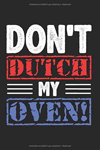 Dont Dutch My Oven: Dutch Oven & Dopf Notizbuch 6'x9' Grillparty Geschenk Für Dutch Oven Rezept & Dopfen