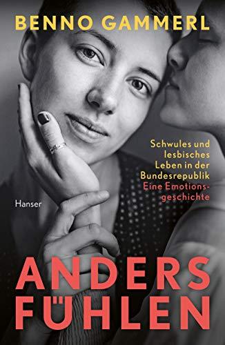 anders fühlen: Schwules und lesbisches Leben in der Bundesrepublik. Eine Emotionsgeschichte
