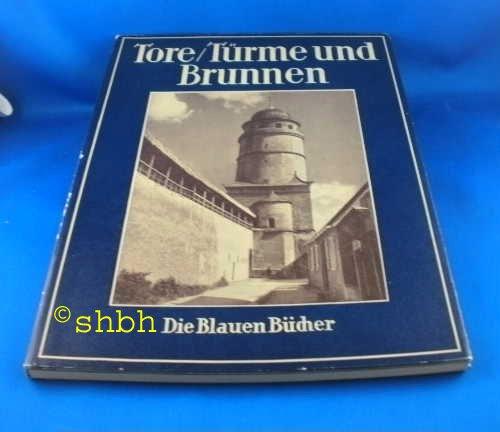 Tor, Türme und Brunnen aus vier Jahrhunderten Deutscher Vergangenheit (Die Blauen Bücher)