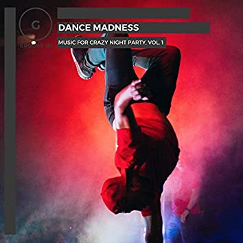 Dance Madness - Music For Crazy Night Party, Vol. 1