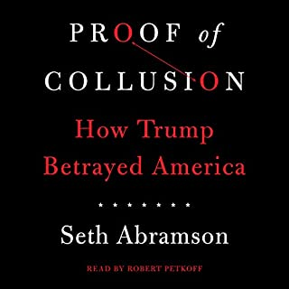 Proof of Collusion     How Trump Betrayed America              By:                                                                                                                                 Seth Abramson                               Narrated by:                                                                                                                                 Robert Petkoff                      Length: 12 hrs and 52 mins     526 ratings     Overall 4.7