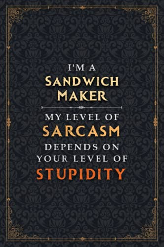 Sandwich Maker Notebook Planner - I\'m A Sandwich Maker My Level Of Sarcasm Depends On Your Level Of Stupidity Jobs Title Cover Journal: Do It All, ... 5.24 x 22.86 cm, 6x9 inch, Hourly, 120 Pages