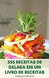 Como Cozinhar O Seu 555 Receitas De Salada Em Um Livro De Receitas : Saladas Para Perda De Peso E Dieta - Salada Vegetariana E Vegana - Salada De Carne ... - Salada De Frutas (Portuguese Edition)