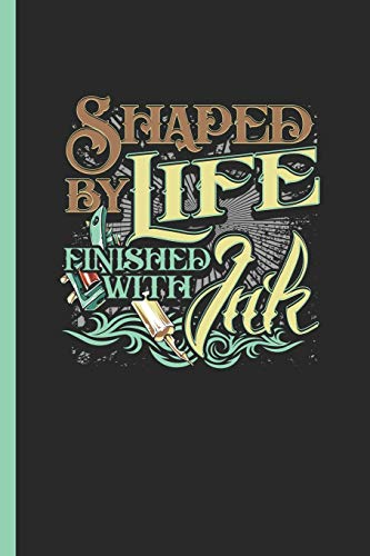 "Shaped By Life Finished With Ink: Notebook & Journal Or Diary For Tattoo Art Lovers As Gift, Wide Ruled Paper (120 Pages, 6x9"")"