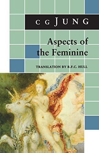 Aspects of the Feminine: (From Volumes 6, 7, 9i, 9ii, 10, 17, Collected Works) (Jung Extracts Book 1) (English Edition)