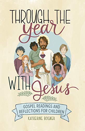 Through the Year with Jesus: Gospel Readings and Reflections for Children