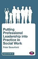 Putting Professional Leadership into Practice in Social Work (Transforming Social Work Practice Series)