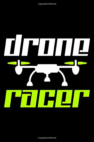 Drone Racer: Notebook Journal Or Diary | 6x9 | 120 Blank Pages | Drone Racing & Drones Quadcopter Lovers Gift