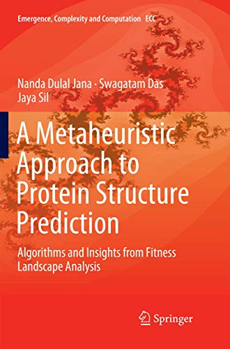 A Metaheuristic Approach to Protein Structure Prediction: Algorithms and Insights from Fitness Landscape Analysis (Emergence, Complexity and Computation)