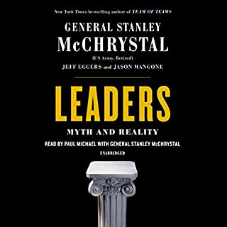 Leaders     Myth and Reality              By:                                                                                                                                 Stanley McChrystal,                                                                                        Jeff Eggers,                                                                                        Jay Mangone                               Narrated by:                                                                                                                                 Paul Michael,                                                                                        Stanley McChrystal                      Length: 17 hrs and 4 mins     294 ratings     Overall 4.5