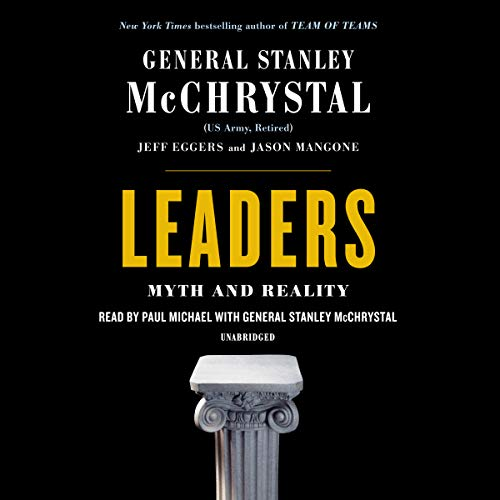 Leaders     Myth and Reality              By:                                                                                                                                 Stanley McChrystal,                                                                                        Jeff Eggers,                                                                                        Jay Mangone                               Narrated by:                                                                                                                                 Paul Michael,                                                                                        Stanley McChrystal                      Length: 17 hrs and 4 mins     365 ratings     Overall 4.4