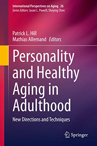 Personality and Healthy Aging in Adulthood: New Directions and Techniques (International Perspectives on Aging Book 26) (English Edition)