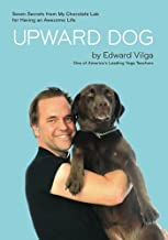 Upward Dog: Seven Secrets from My Chocolate Lab for Having an Awesome Life