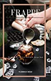 FRAPPE: The Ultimate and Easy Homemade Recipe Book (English Edition)