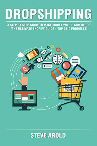 Dropshipping: A Step By Step Guide To Make Money With E-Commerce (The Ultimate Shopify Guide + Top 2019 Products) (English Edition)