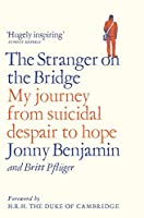 The Stranger on the Bridge: My Journey from Suicidal Despair to Hope