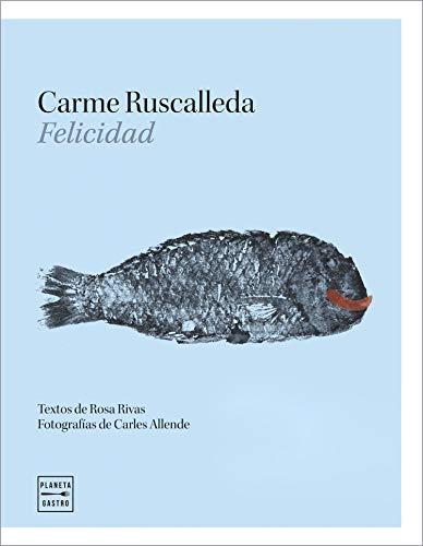 Felicidad: Textos de Rosa Rivas. Fotografías de Carles Allende (Grandes chefs)