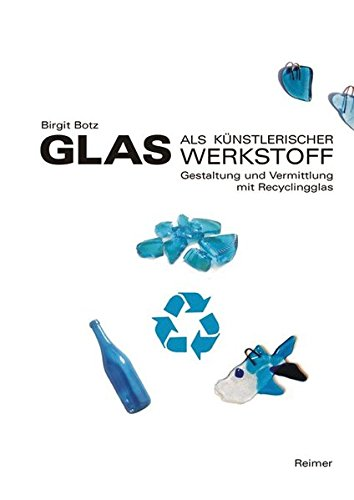Glas als künstlerischer Werkstoff: Gestaltung und Vermittlung mit Recyclingglas