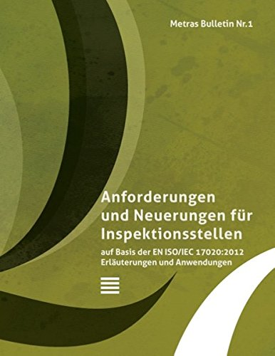 Metras Bulletin 1: Anforderungen und Neuerungen für Inspektionsstellen auf Basis der EN ISO/IEC 17020:2012 Erläuterungen zur Anwendung