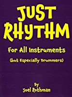 Just Rhythm: For All Instruments but Especially Drummers