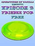 Adventures Of Vanilla Bizcotti - Episode 3. Frisbee For Free