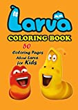 Larva Coloring Book: 50 Coloring Pages About Larva For Kids: Gift Ideas for Holiday