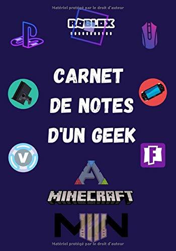 Carnet de note d'un GEEK: Journal de bord pour les amoureux des jeux vidéo / Meilleur allié pour ne rien oublier vous permettre de comparer toutes vos ... records ou simplement vos idées au quotidien.