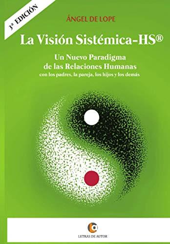 La Visión Sistémica - HS®: Un nuevo paradigma de las Relaciones Humanas con los padres, la pareja, los hijos y los demás.