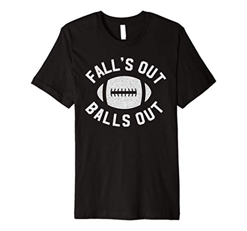 Falls Out Balls Out - Funny Football T-Shirt