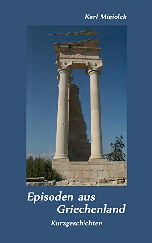 Episoden aus Griechenland: Kurzgeschichten
