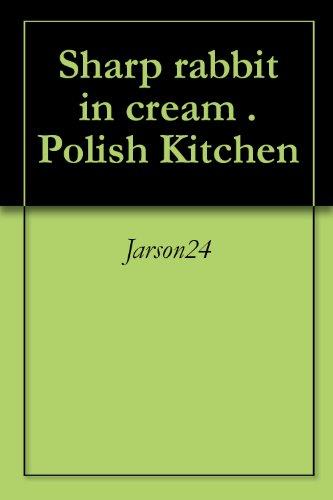 Sharp rabbit in cream . Polish Kitchen (English Edition)