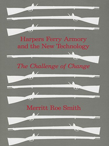 Harpers Ferry Armory and the New Technology: The Challenge of Change by Merritt Roe Smith