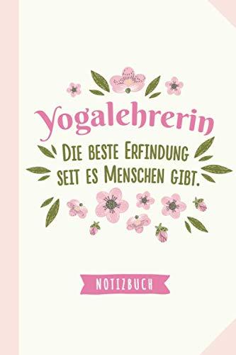 Yogalehrerin - die beste Erfindung seit es Menschen gibt: Geschenk Notizbuch für eine Yogalehrerin - A5 / liniert - Yoga Geschenke zum Geburtstag oder Weihnachten