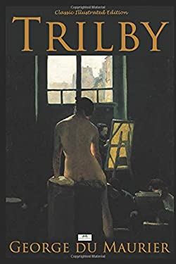 Trilby (Classic Illustrated Edition)