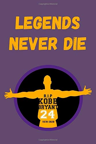 Legends Never Die: In memory Of Kobe Bryant Rest in peace legend   Notebook   Journal Blank Lined Journal 100 pages   Vol. 2