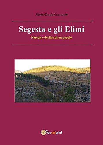 Segesta e gli Elimi. Nascita e declino di un popolo (Italian Edition)