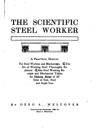 The Scientific Steel Worker, A Practical Manual for Steel Workers and Blacksmiths