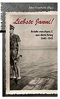 Liebste Janni!: Briefe von Hans S. aus dem Krieg 1940-1945