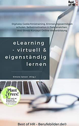 eLearning - Virtuell Eigenständig Lernen: Digitales Gedächtnistraining, Erinnerungsvermögen schulen, Selbstmotivation & Ziele erreichen, Anti-Stress-Konzept Online-Weiterbildung