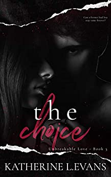 The Choice: A Dark Hollywood Romance (Unbreakable Love Book 3) by [Katherine L. Evans]
