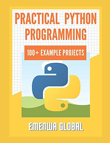 Practical Python Programming Practices (101 Common Projects): Master python programming with 101 best python programming practices for absolute beginners to excel in the industry