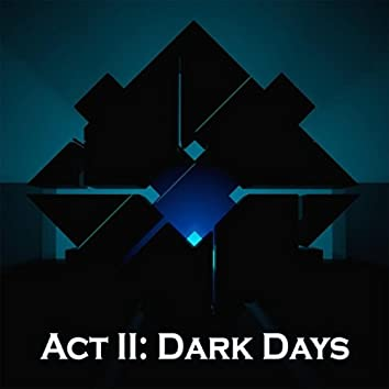 Act II: Dark Days
