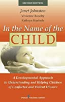 In the Name of the Child: A Developmental Approach to Understanding and Helping Children of Conflicted and Violent Divorce, Second Edition by Dr. Janet Johnston PhD Dr. Vivienne Roseby PhD Dr. Kathryn Kuehnle PhD(2009-04-06)